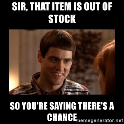 Lloyd-So you're saying there's a chance! - Sir, ThAt item is ouT of stock So you're saying there's a chance