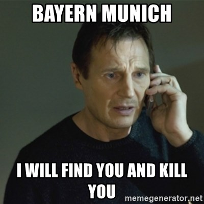 I don't know who you are... - Bayern Munich I will find you and kill you