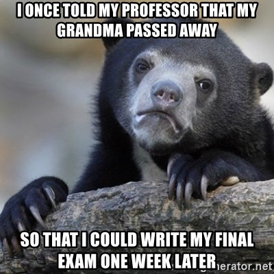 Confession Bear - I once told my Professor that my grandma passed away so that i could write my final exam one week later