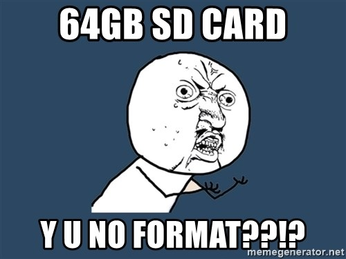 Y U No - 64GB SD CARD Y U NO FORMAT??!?