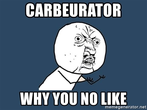 Y U No - Carbeurator  Why you no like