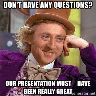 Willy Wonka - Don't have any questions? Our presentation must     have been really great