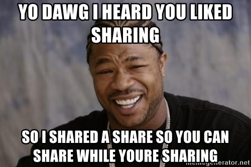 xzibit-yo-dawg - Yo dawg I heard You liked shaRing  So I shared a share so you can share while yoUre sharInG