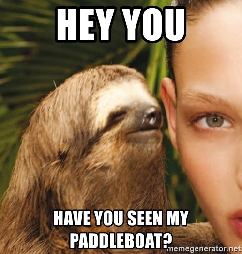 The Rape Sloth - Hey you have you seen my paddleboat?