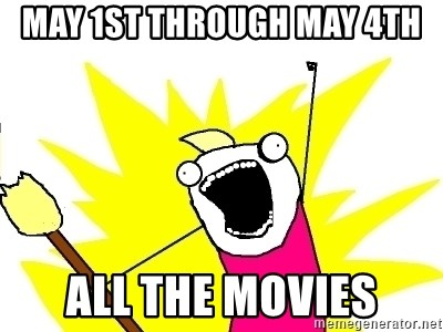 X ALL THE THINGS - may 1st through may 4th ALL THE MOVIES