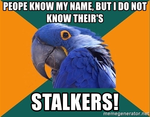Paranoid Parrot - PEOPE KNOW MY NAME, BUT i DO NOT KNOW THEIR'S STALKERS!