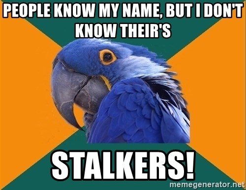 Paranoid Parrot - PEOPLE KNOW MY NAME, BUT I DON'T KNOW THEIR'S STALKERS!