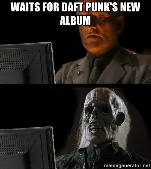Waiting For - WAITS FOR DAFT PUNK'S NEW ALBUM