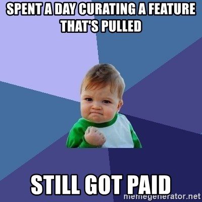 Success Kid - spent a day curating a feature that's pulled still got paid