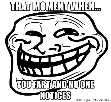 the real troll face  - that moment when... you fart and no one notices