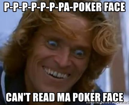 Willem Dafoe - P-p-p-p-p-p-pa-poker face Can't Read ma poker face