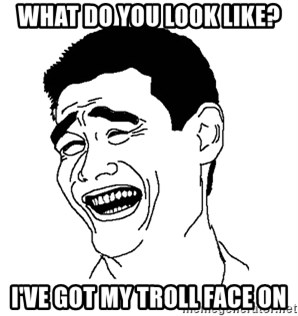 Asian Troll Face - what do you look like? i've got my troll face on