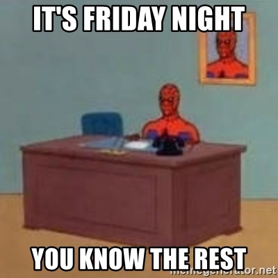 and im just sitting here masterbating - it's friday night you know the rest