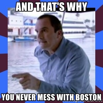 J walter weatherman - And that's why you never mess with Boston