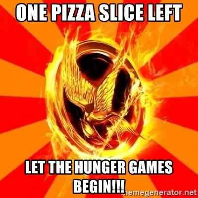 Typical fan of the hunger games - One pizza slice left Let the hunger games begin!!!