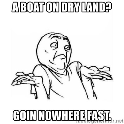 Wala talaga eh - A boat on dry land? goin nowhere fast.