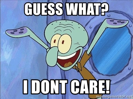 Guess What Squidward - guess what? i dont care!