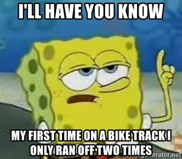 Tough Spongebob - I'll Have you know my first time on a bike track I only ran off two times