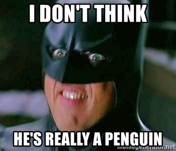 Goddamn Batman - i don't think he's really a penguin