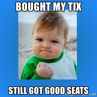 yes baby 2 - BOUGHT MY TIX STILL GOT GOOD SEATS