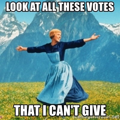 Sound Of Music Lady - Look at all these votes That I can't give