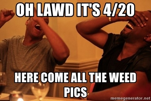 Jay-Z & Kanye Laughing - Oh Lawd it's 4/20  Here come all the weed pics