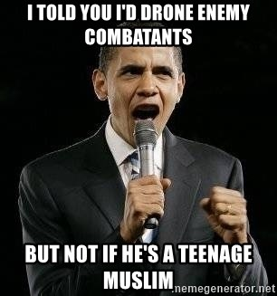 Expressive Obama - I told you i'd drone enemy combatAnts But not if He's a teenage Muslim
