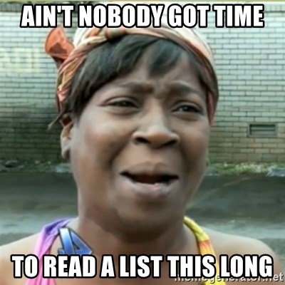 Ain't Nobody got time fo that - Ain't nobody got time to read a list this long