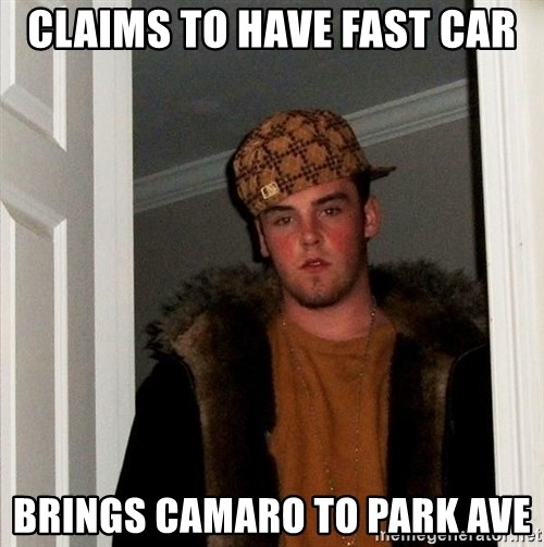Scumbag Steve - claims to have fast car brings camaro to park ave