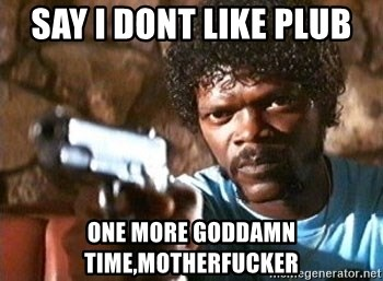 Pulp Fiction - Say I dont like plub One more goddamn time,MOtherfucker