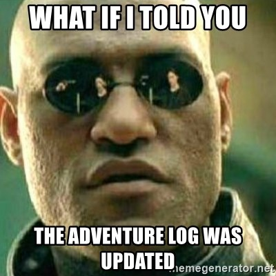 What If I Told You - What If i told you the adventure log was updated