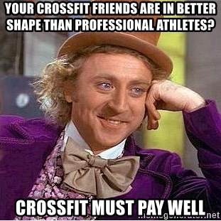 Willy Wonka - Your crossfit friends are in better shape than professional athletes? Crossfit must pay well
