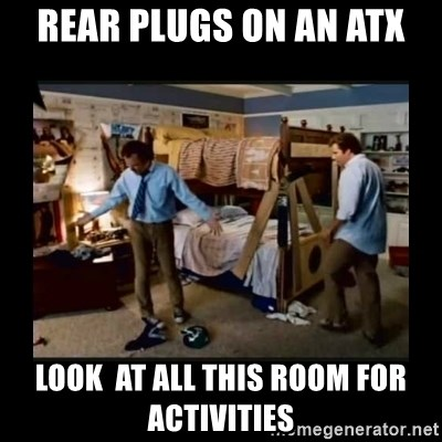 stepbrothers - rear plugs on an atx Look  at all this room for activities