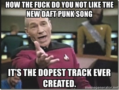 star trek wtf - How the fuck do you not like the new daft punk song It's the dopest track ever created.
