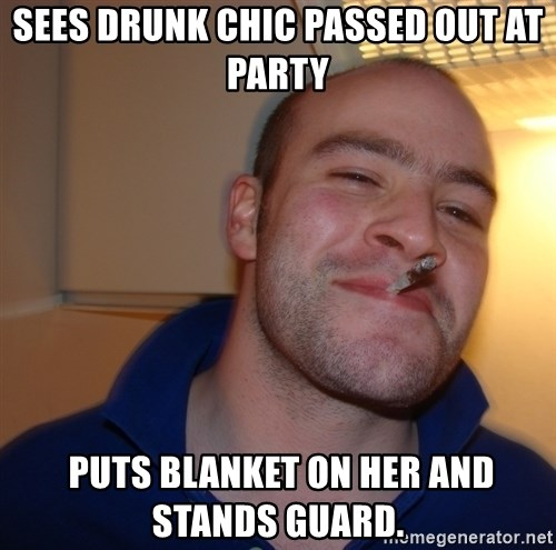 Good Guy Greg - Sees drunk chic passed out at party  puts blanket on her and stands guard.