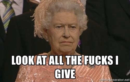 Queen Elizabeth Meme -  Look at all the fucks I give