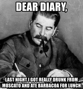 Dear Diary - Dear Diary, last night I got really drunk from moscato and ate barbacoa for lunch