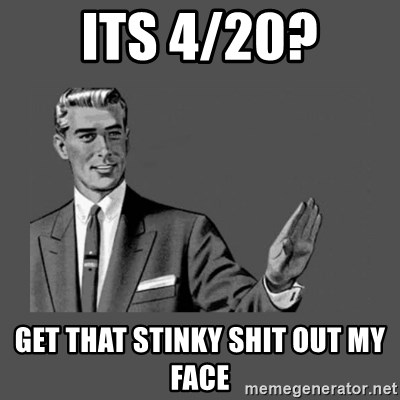 Grammar Guy - its 4/20? get that stinky shit out my face