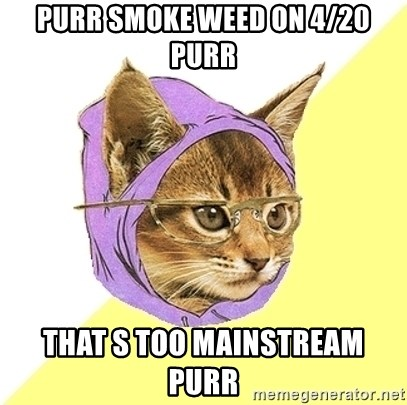 Hipster Kitty - PURR SMOKE WEED ON 4/20 PURR THAT S TOO MAINSTREAM PURR