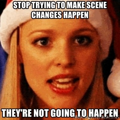 trying to make fetch happen  - stop trying to make scene changes happen they're not going to happen