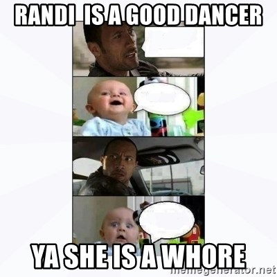 The rock and baby - Randi  is a good dancer Ya she is a whore