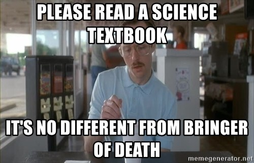things are getting serious - PLEASE READ A SCIENCE TEXTBOOK IT'S NO DIFFERENT FROM BRINGER OF DEATH