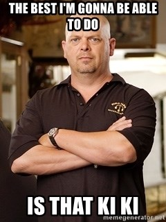 Pawn Stars Rick - The best I'm gonna be able to do Is that ki ki