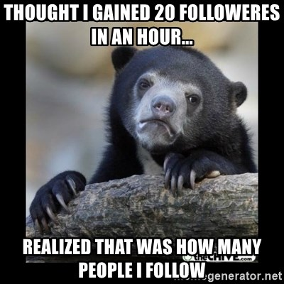 sad bear - Thought I gained 20 followeres in an hour... Realized that was how many people I follow