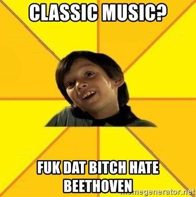 es bakans - classic music? fuk dat bitch hate beethoven