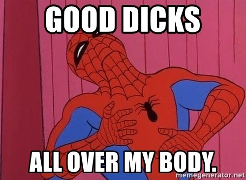 Spidermantripping - GOOD DICKS  ALL OVER MY BODY.