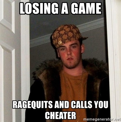 Scumbag Steve - Losing a game ragequits and calls you cheater