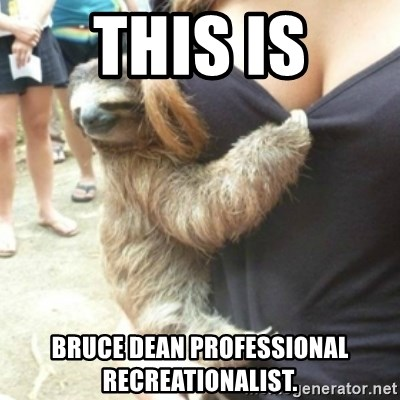 Perverted Sloth - THIS IS bruce dean professional recreationalist.