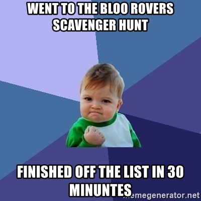 Success Kid - went to the bloo rovers scavenger hunt finished off the list in 30 minuntes