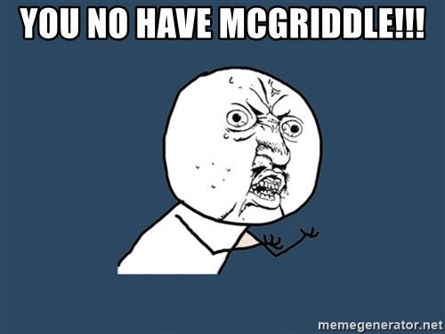 Y U No - you no have mcgriddle!!!